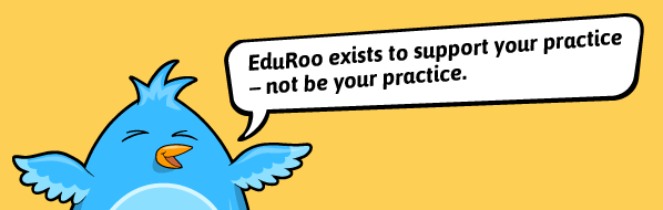 EduRoo exists to support your practice - not be your practice