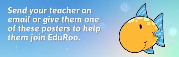 Send your teacher an email or give them a poster to help them join EduRoo.