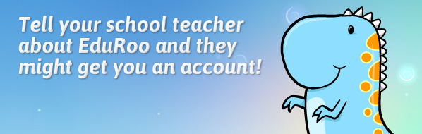 Tell your school teacher about EduRoo and they might get you an account!