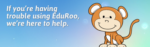 If you're having trouble using EduRoo, we're here to help.